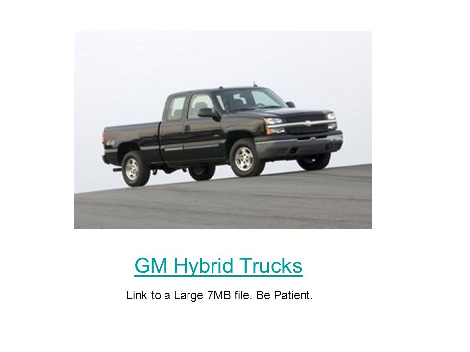 GM Hybrid Trucks Link to a Large 7MB file. Be Patient.