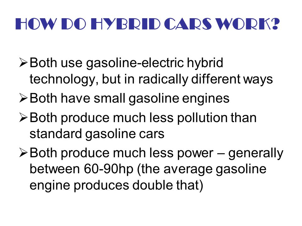 HOW DO HYBRID CARS WORK Both use gasoline-electric hybrid technology, but in radically different ways.