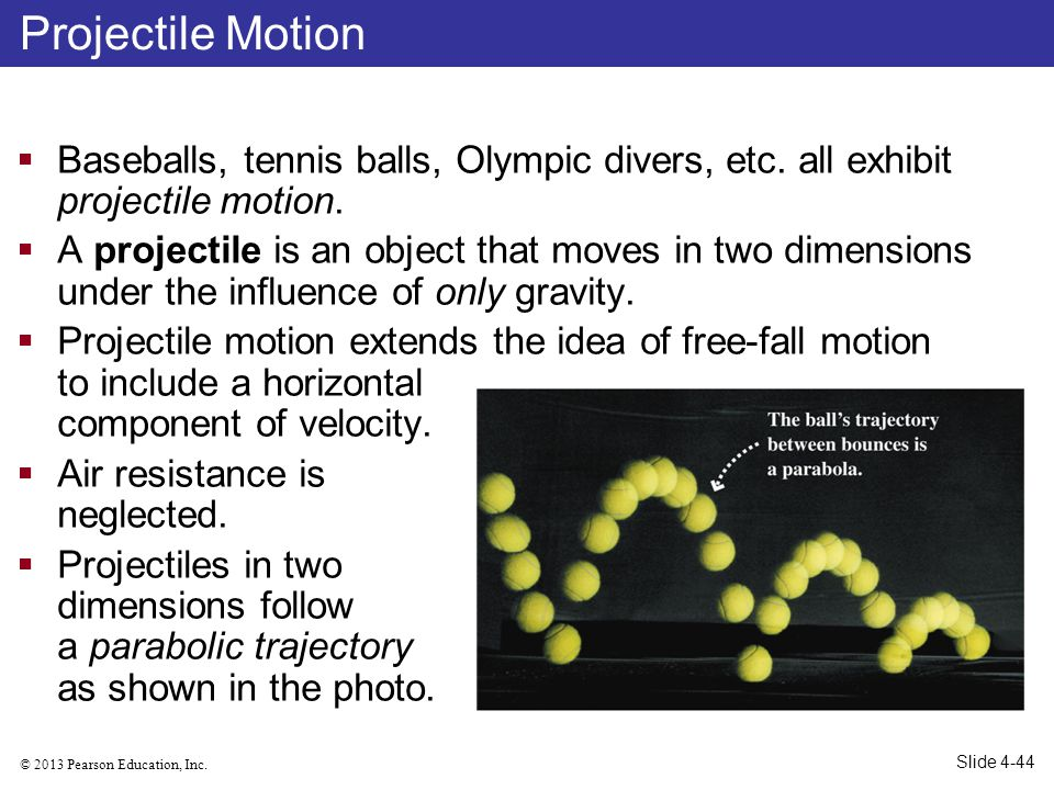 Projectile Motion Baseballs, tennis balls, Olympic divers, etc. all exhibit projectile motion.