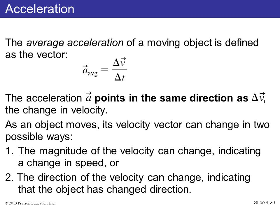 Acceleration The average acceleration of a moving object is defined as the vector: