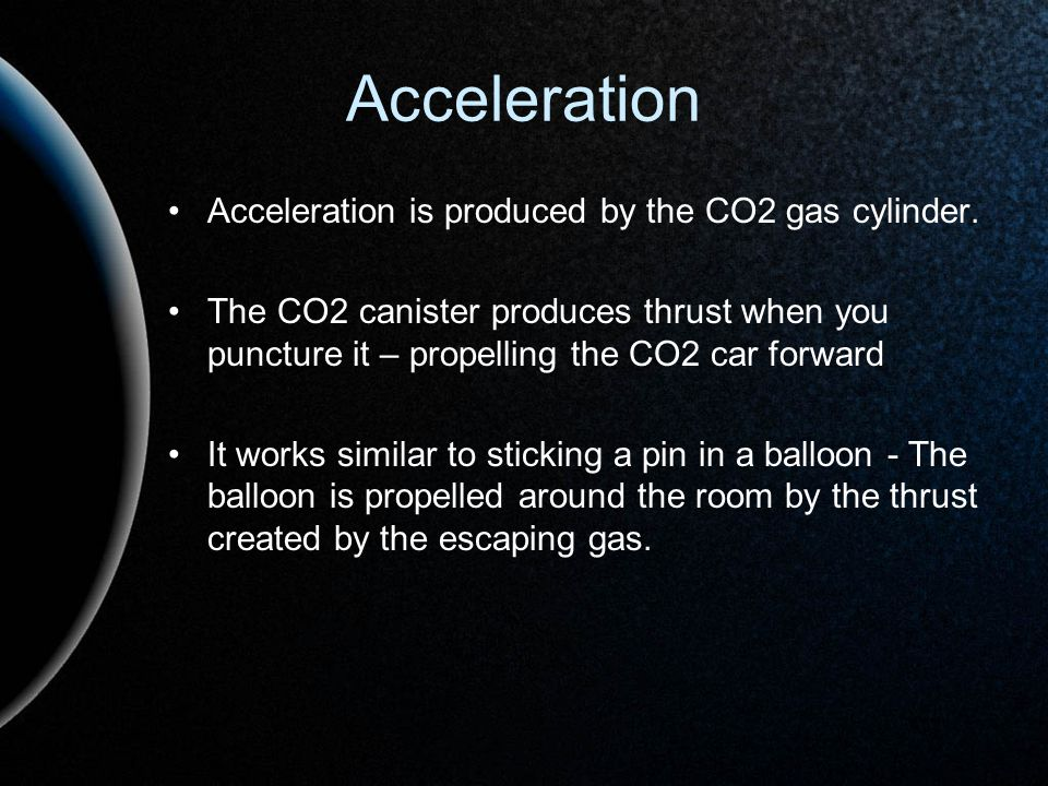 Acceleration Acceleration is produced by the CO2 gas cylinder.