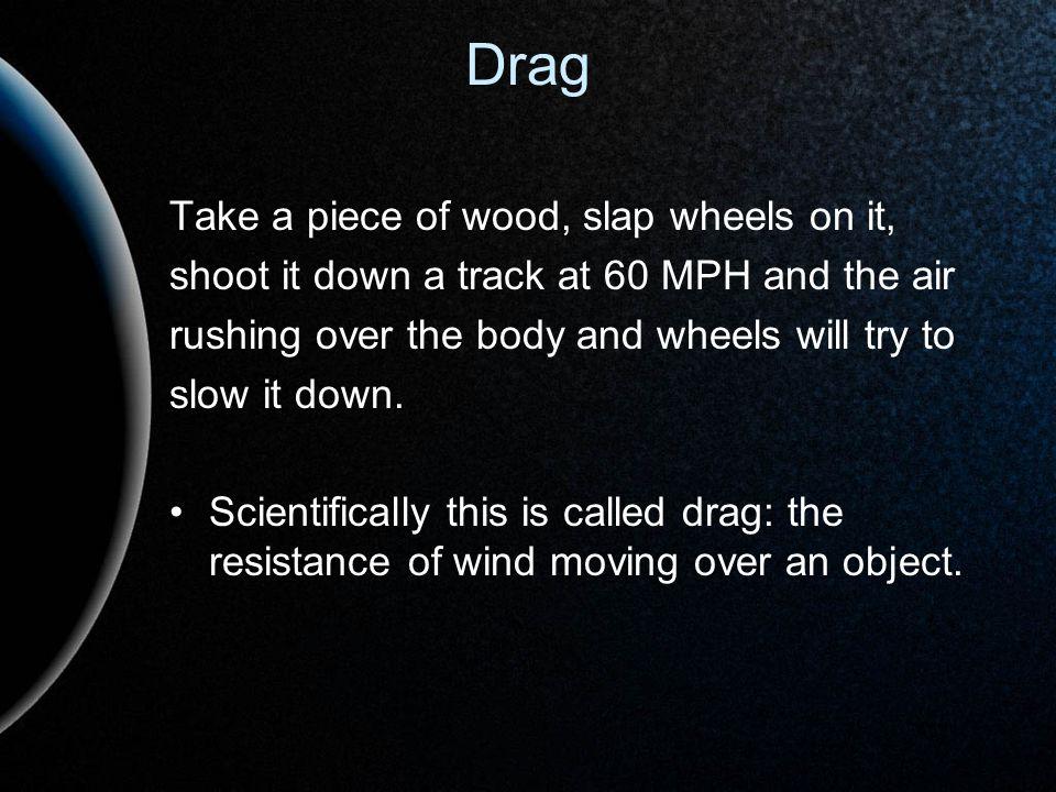 Drag Take a piece of wood, slap wheels on it,