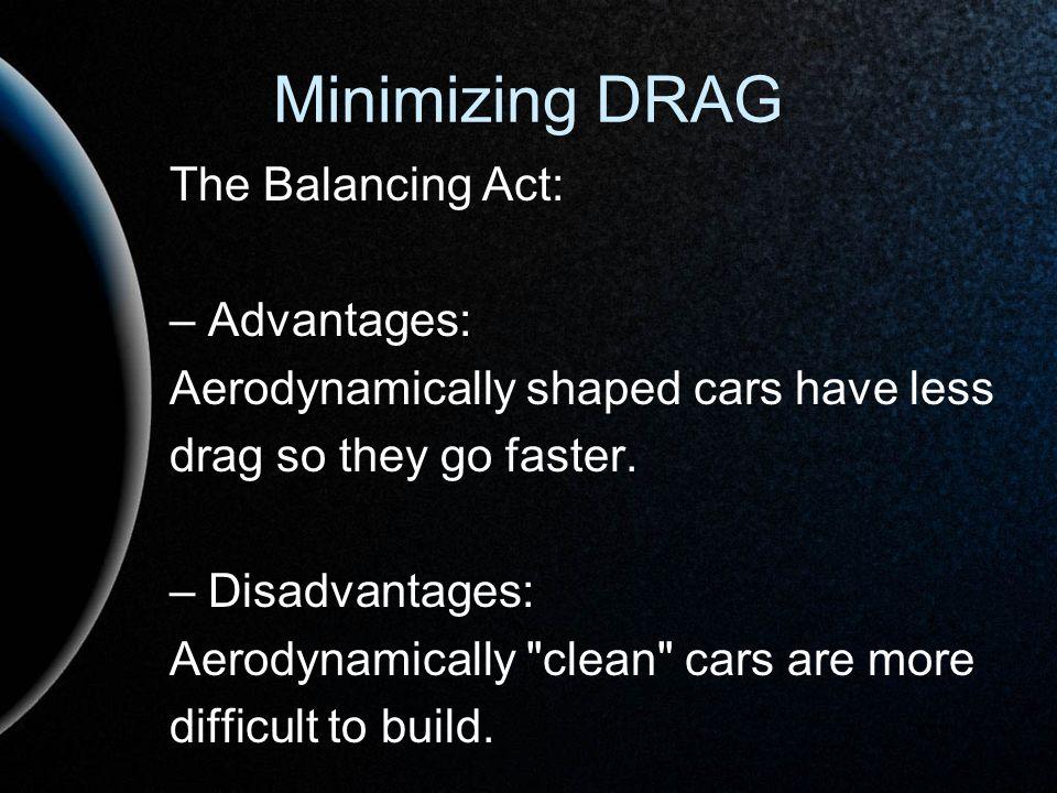 Minimizing DRAG The Balancing Act: – Advantages:
