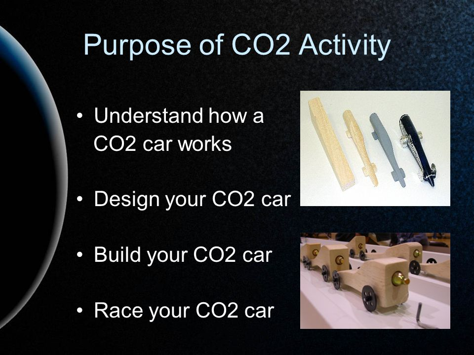 Purpose of CO2 Activity Understand how a CO2 car works