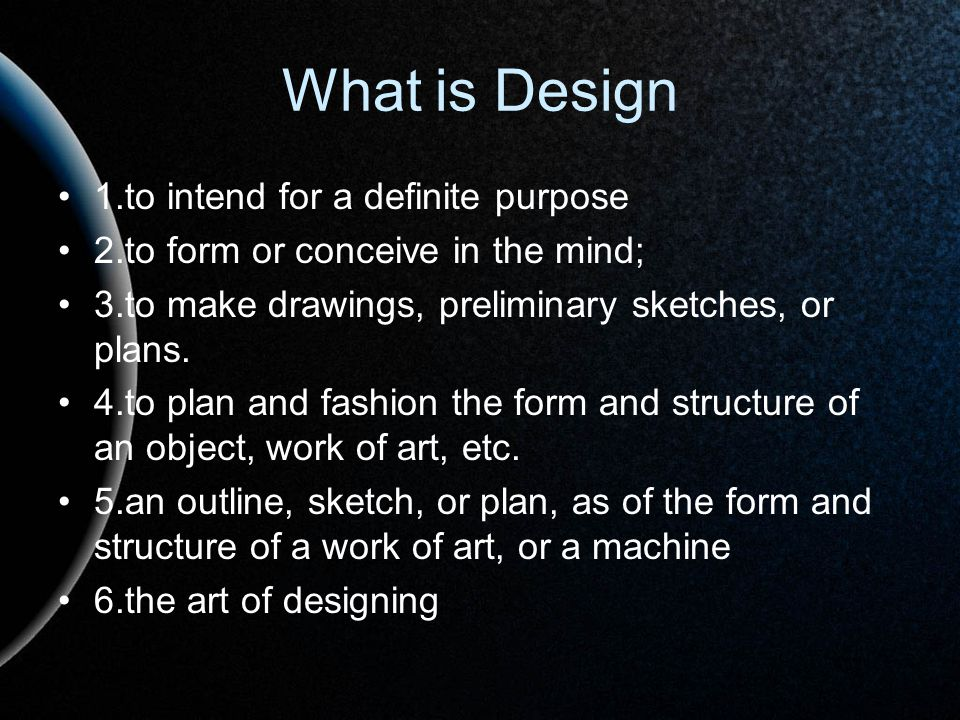 What is Design 1.to intend for a definite purpose