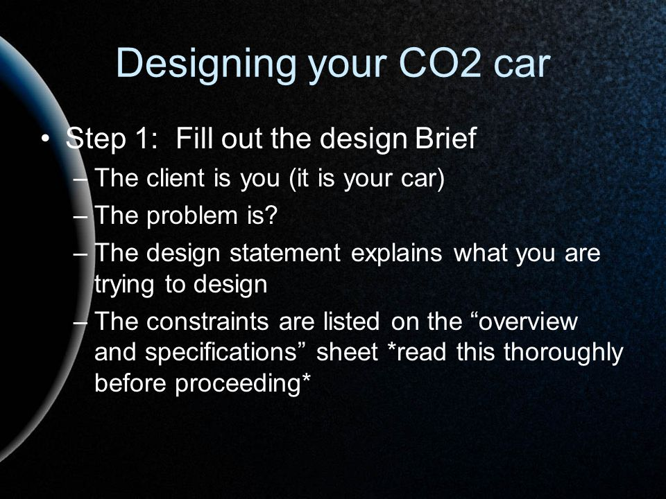 Designing your CO2 car Step 1: Fill out the design Brief