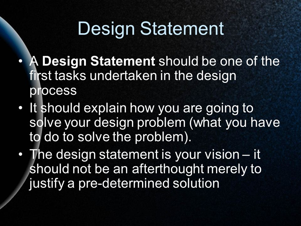 Design Statement A Design Statement should be one of the first tasks undertaken in the design process.