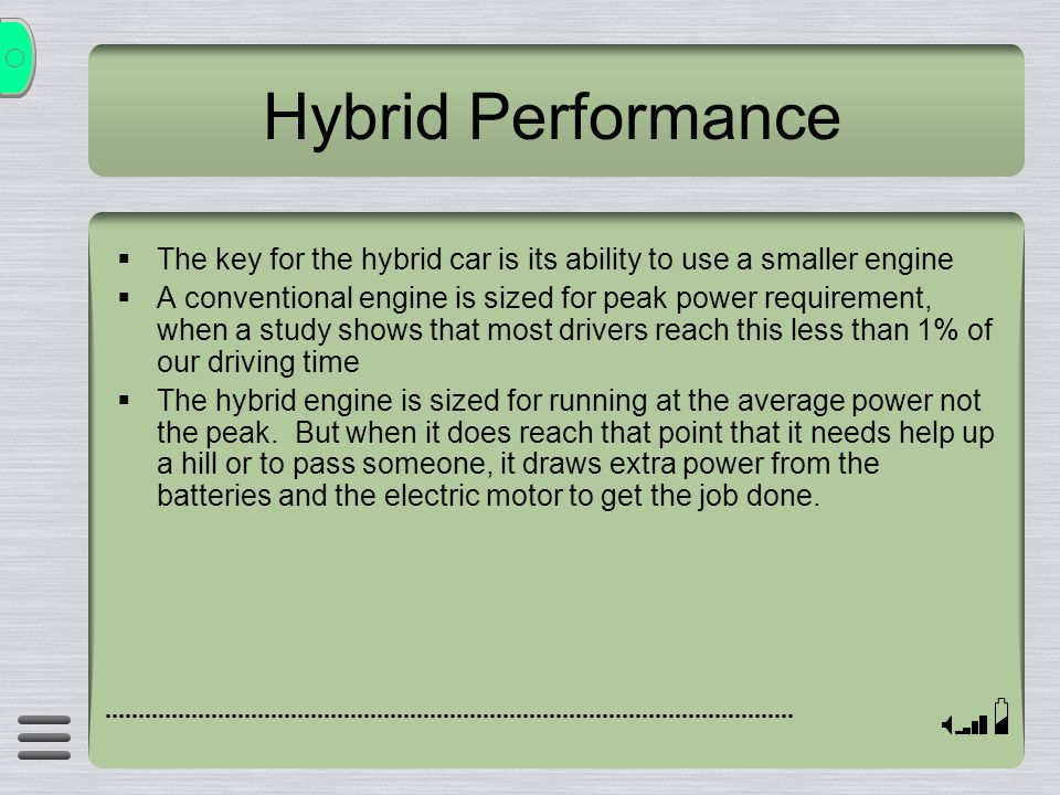 Hybrid Performance The key for the hybrid car is its ability to use a smaller engine.