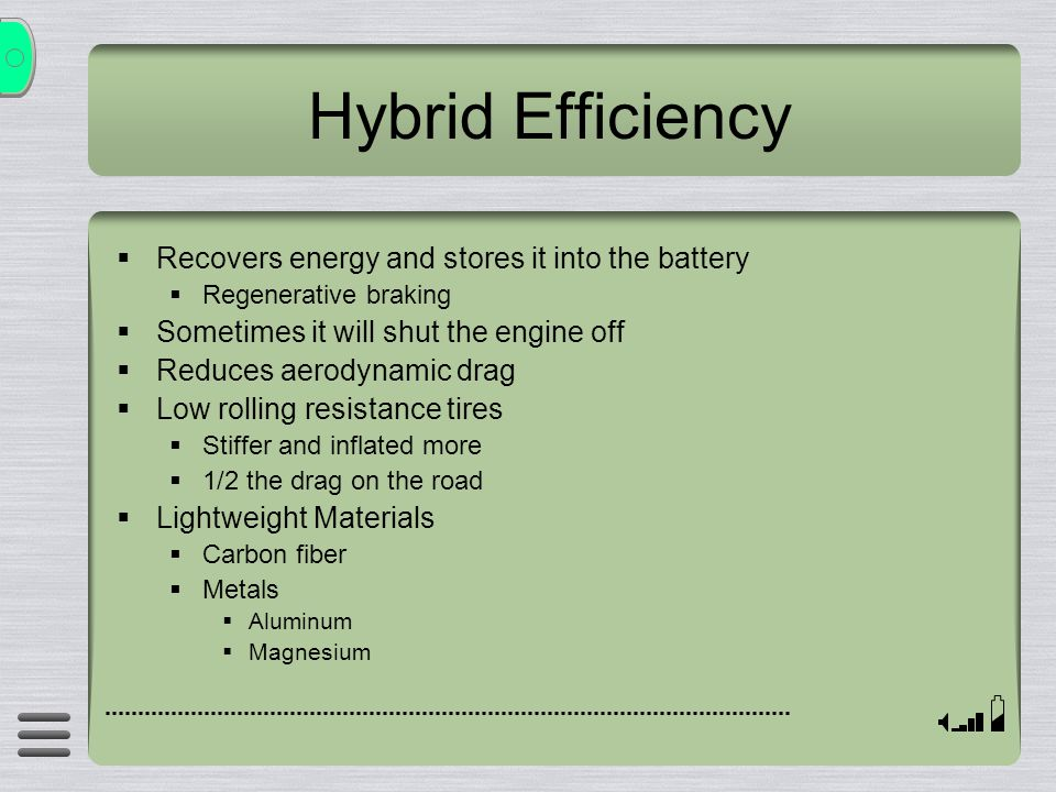 Hybrid Efficiency Recovers energy and stores it into the battery