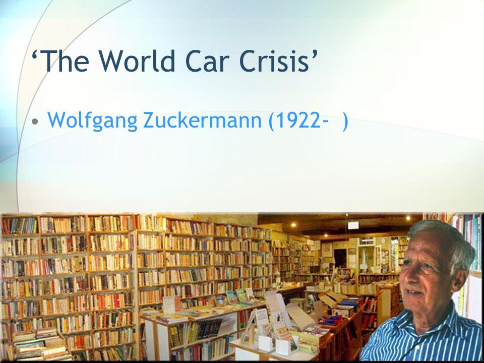 'The World Car Crisis' Wolfgang Zuckermann (1922- )