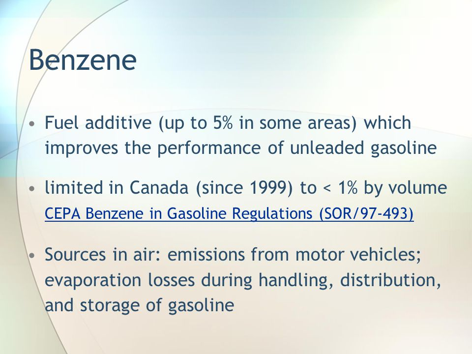 Benzene Fuel additive (up to 5% in some areas) which improves the performance of unleaded gasoline.