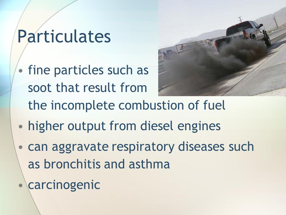 Particulates fine particles such as soot that result from the incomplete combustion of fuel. higher output from diesel engines.