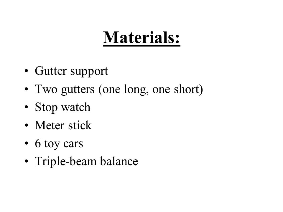 Materials: Gutter support Two gutters (one long, one short) Stop watch