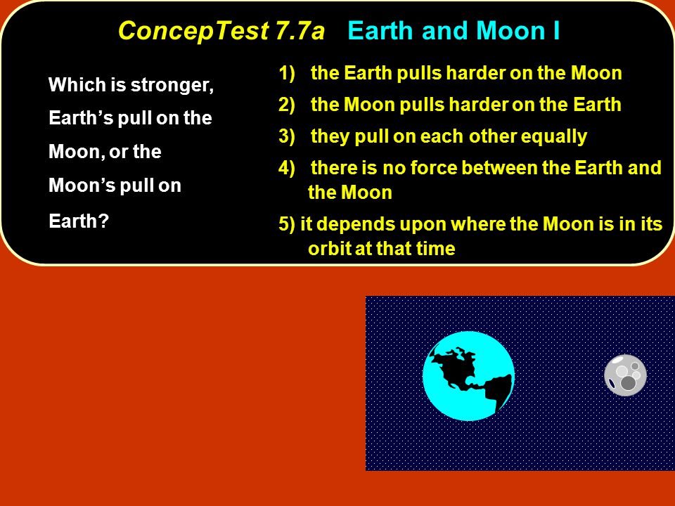 ConcepTest 7.7a Earth and Moon I