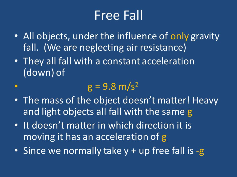 Free Fall All objects, under the influence of only gravity fall. (We are neglecting air resistance)