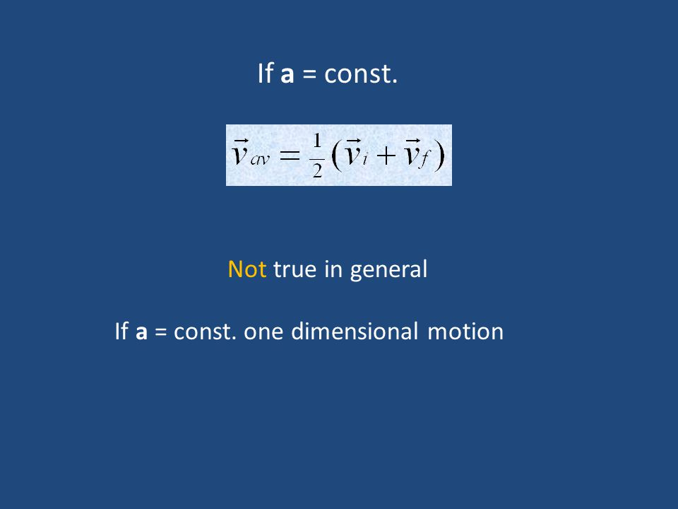 If a = const. Not true in general If a = const. one dimensional motion