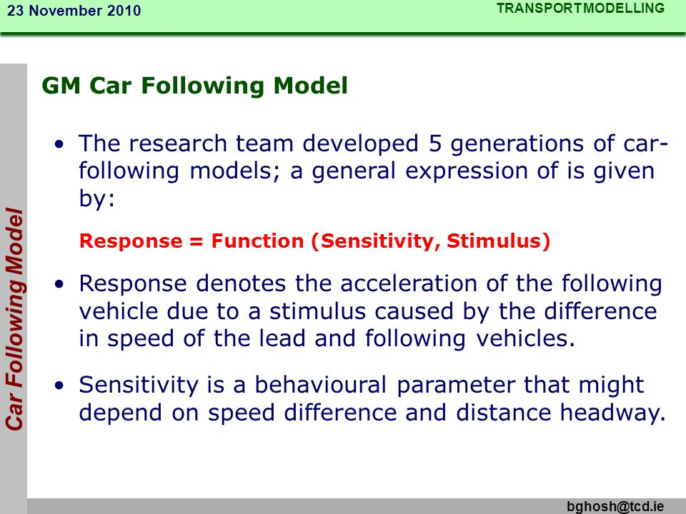 GM Car Following Model Car Following Model. The research team developed 5 generations of car-following models; a general expression of is given by: