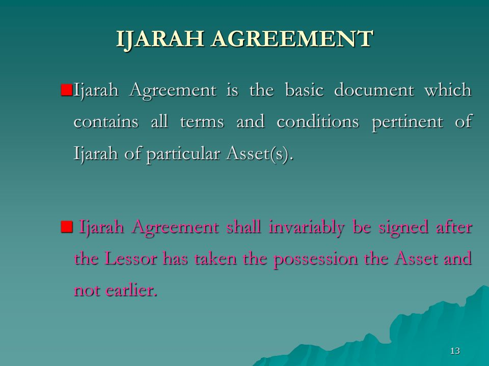 IJARAH AGREEMENT Ijarah Agreement is the basic document which contains all terms and conditions pertinent of Ijarah of particular Asset(s).