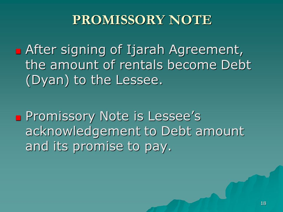 PROMISSORY NOTE After signing of Ijarah Agreement, the amount of rentals become Debt (Dyan) to the Lessee.