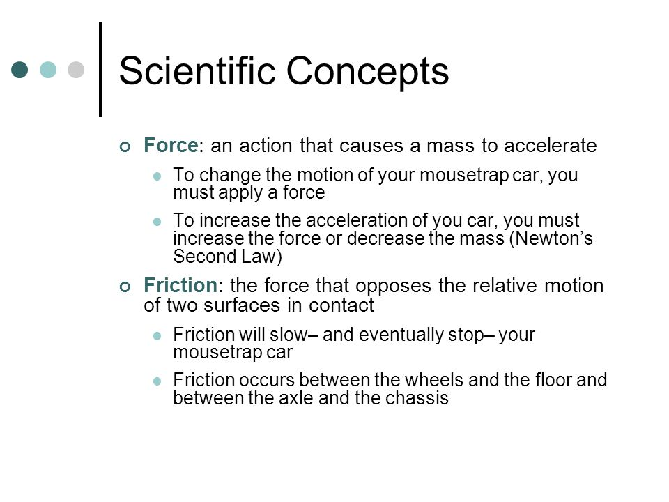 Scientific Concepts Force: an action that causes a mass to accelerate