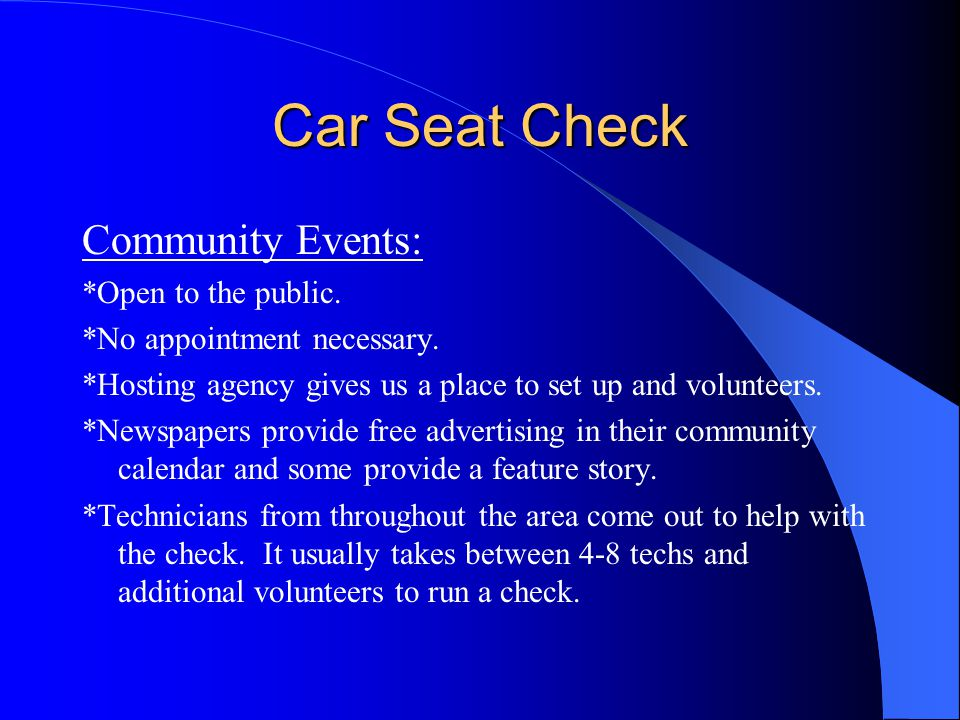 Car Seat Check Community Events: *Open to the public.