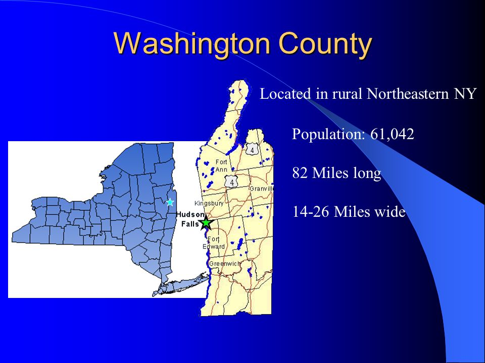 Washington County Located in rural Northeastern NY Population: 61,042
