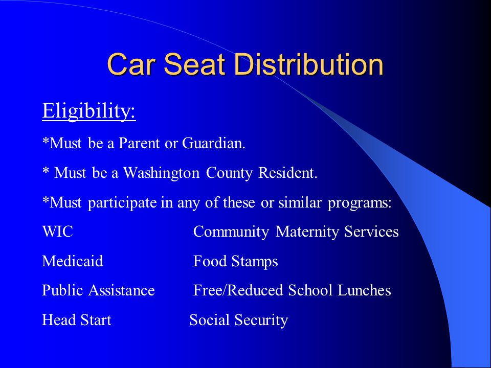 Car Seat Distribution Eligibility: *Must be a Parent or Guardian.