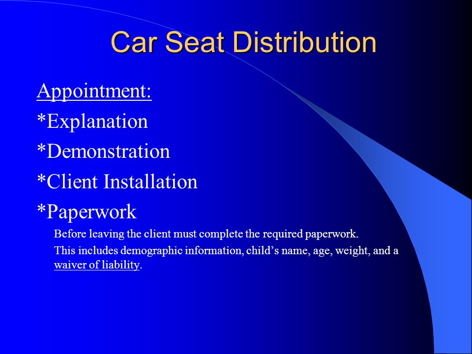 Car Seat Distribution Appointment: *Explanation *Demonstration