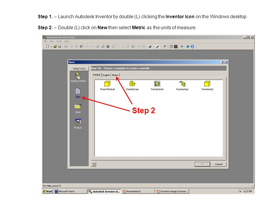 Step 1. – Launch Autodesk Inventor by double (L) clicking the Inventor Icon on the Windows desktop. Step 2. – Double (L) click on New then select Metric as the units of measure.
