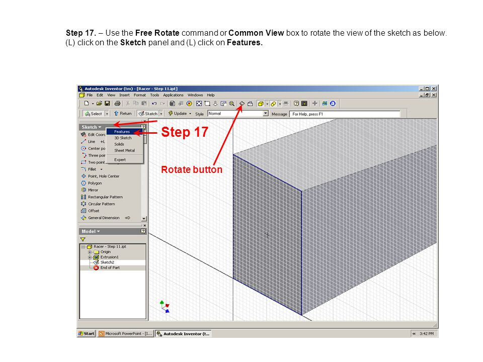 Step 17. – Use the Free Rotate command or Common View box to rotate the view of the sketch as below. (L) click on the Sketch panel and (L) click on Features.