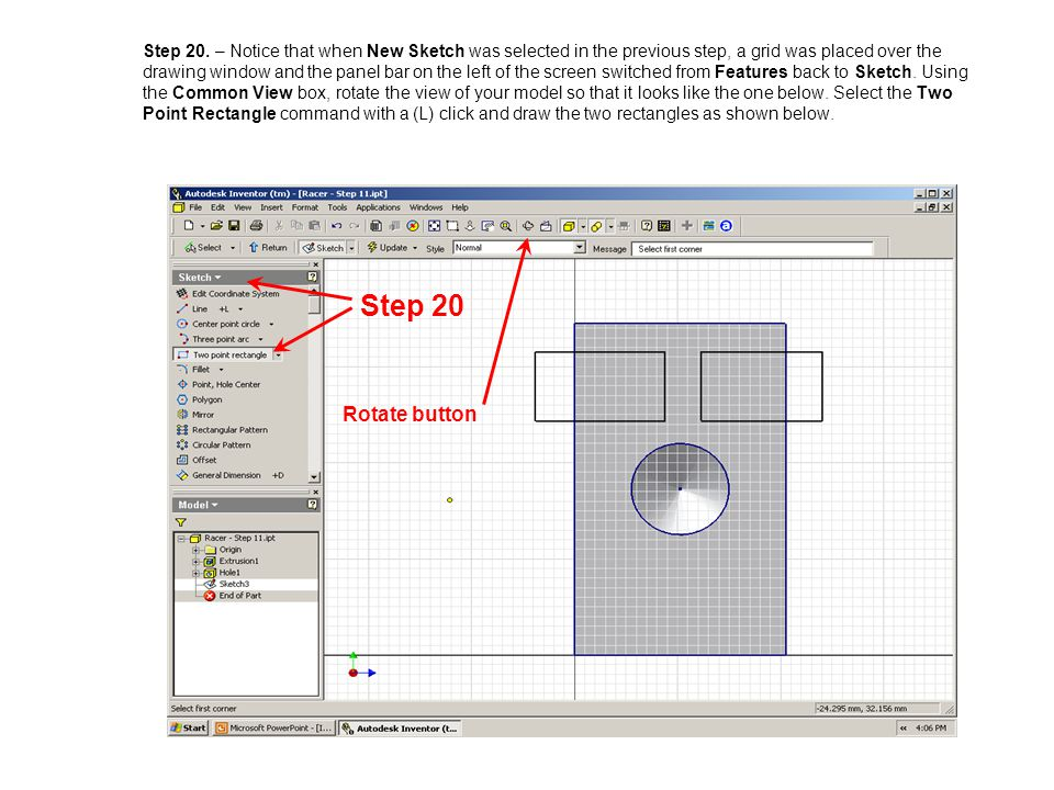 Step 20. – Notice that when New Sketch was selected in the previous step, a grid was placed over the drawing window and the panel bar on the left of the screen switched from Features back to Sketch. Using the Common View box, rotate the view of your model so that it looks like the one below. Select the Two Point Rectangle command with a (L) click and draw the two rectangles as shown below.