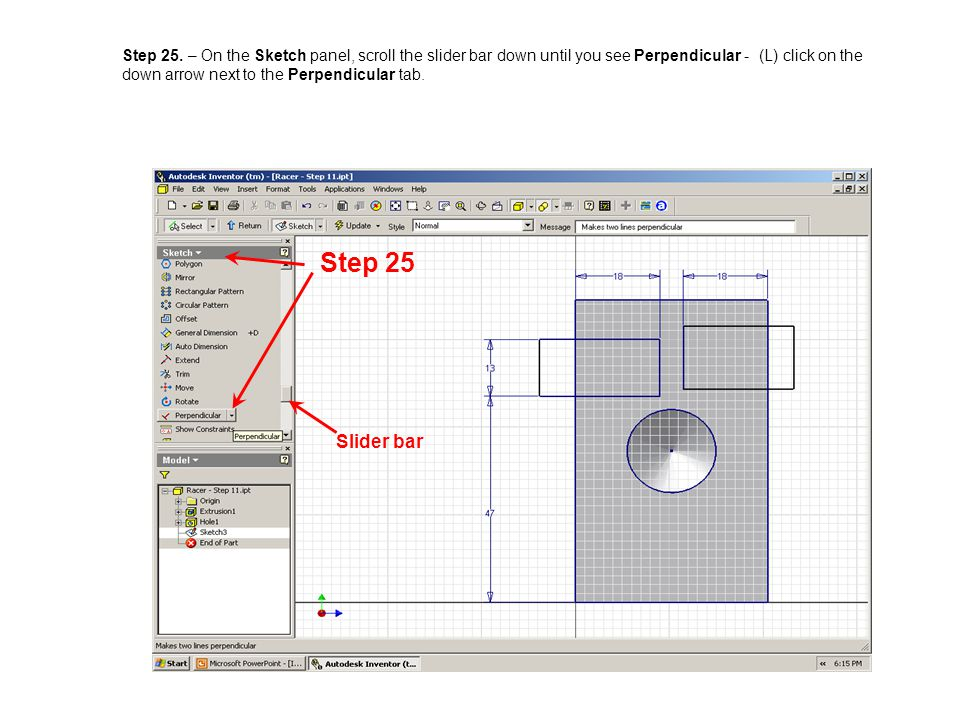 Step 25. – On the Sketch panel, scroll the slider bar down until you see Perpendicular - (L) click on the down arrow next to the Perpendicular tab.