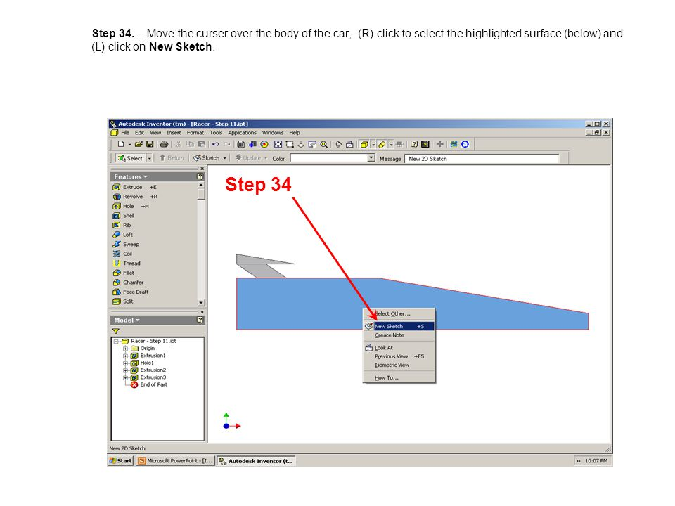 Step 34. – Move the curser over the body of the car, (R) click to select the highlighted surface (below) and (L) click on New Sketch.