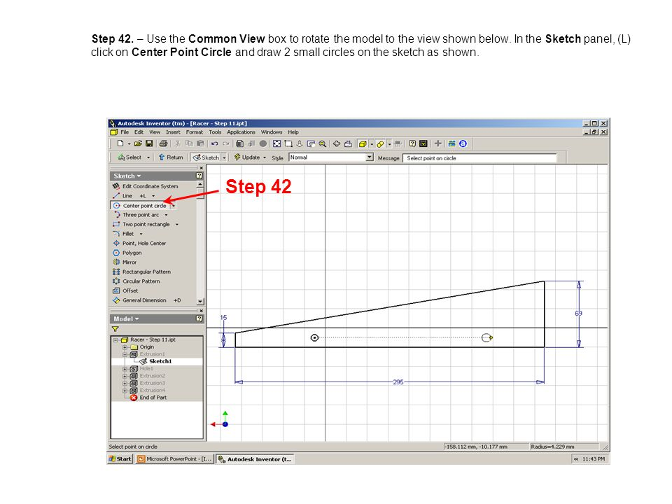Step 42. – Use the Common View box to rotate the model to the view shown below. In the Sketch panel, (L) click on Center Point Circle and draw 2 small circles on the sketch as shown.