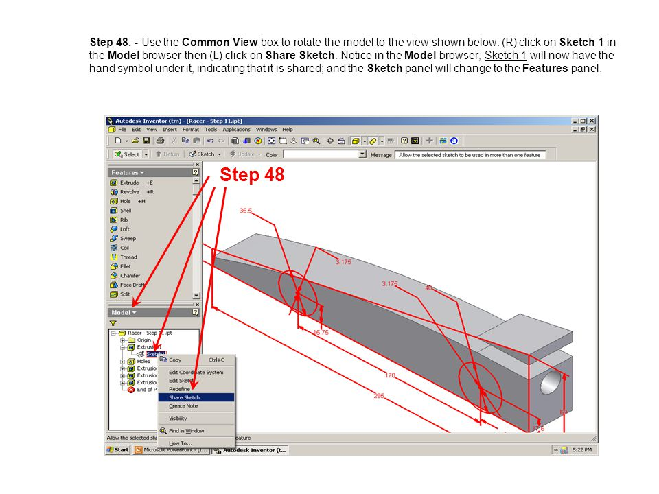 Step 48. - Use the Common View box to rotate the model to the view shown below. (R) click on Sketch 1 in the Model browser then (L) click on Share Sketch. Notice in the Model browser, Sketch 1 will now have the hand symbol under it, indicating that it is shared; and the Sketch panel will change to the Features panel.