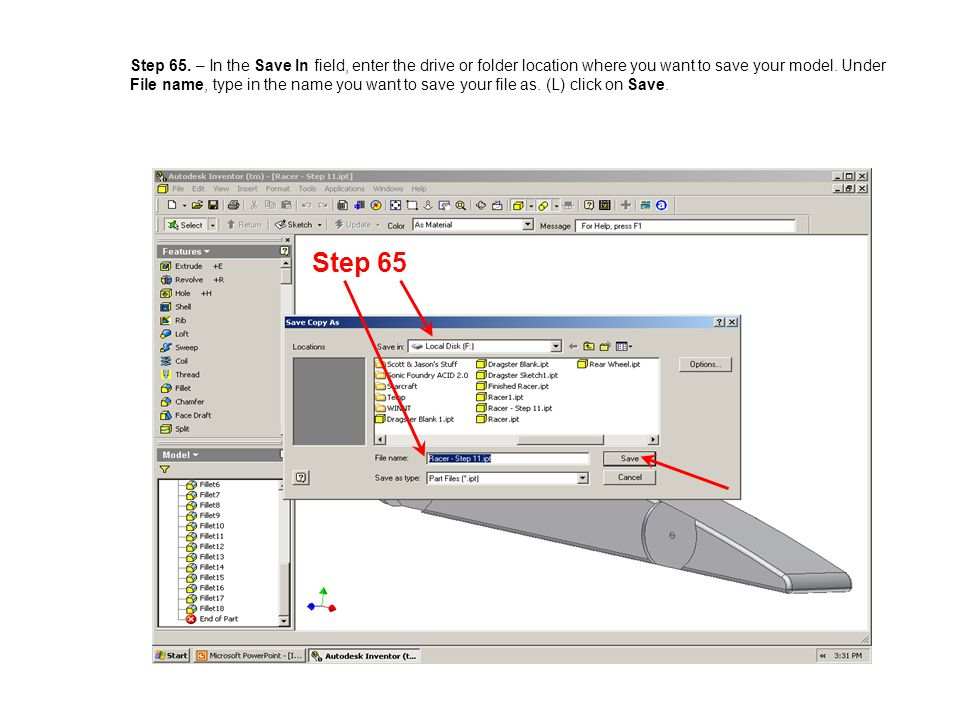 Step 65. – In the Save In field, enter the drive or folder location where you want to save your model. Under File name, type in the name you want to save your file as. (L) click on Save.