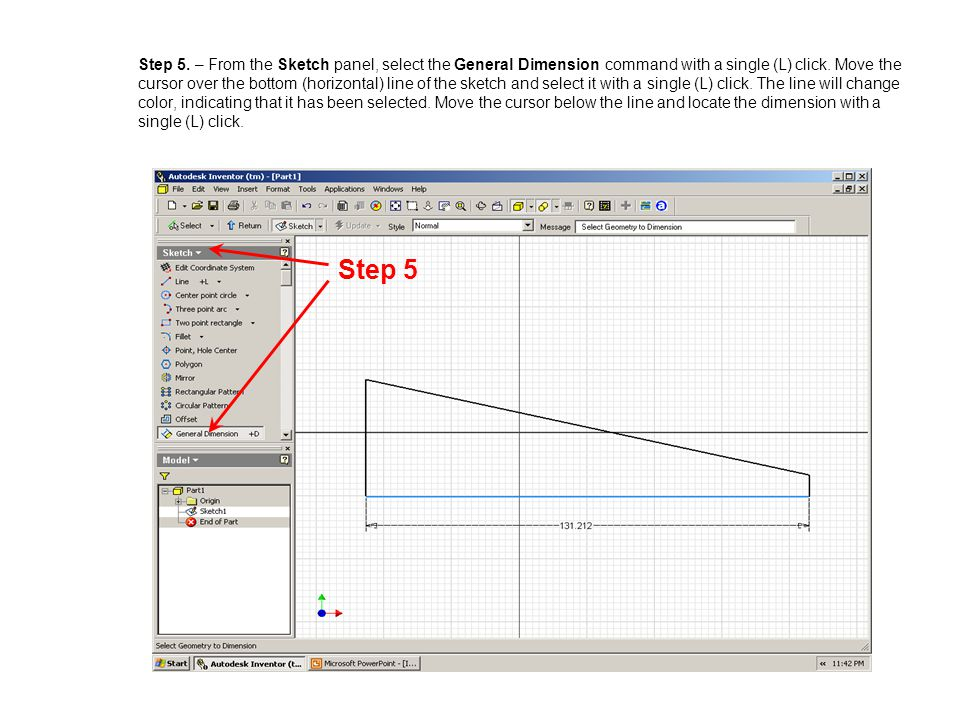 Step 5. – From the Sketch panel, select the General Dimension command with a single (L) click. Move the cursor over the bottom (horizontal) line of the sketch and select it with a single (L) click. The line will change color, indicating that it has been selected. Move the cursor below the line and locate the dimension with a single (L) click.