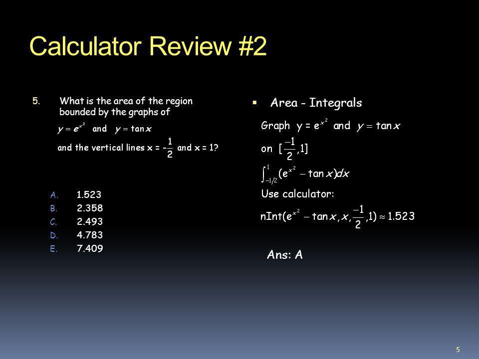 Calculator Review #2 Area - Integrals Ans: A
