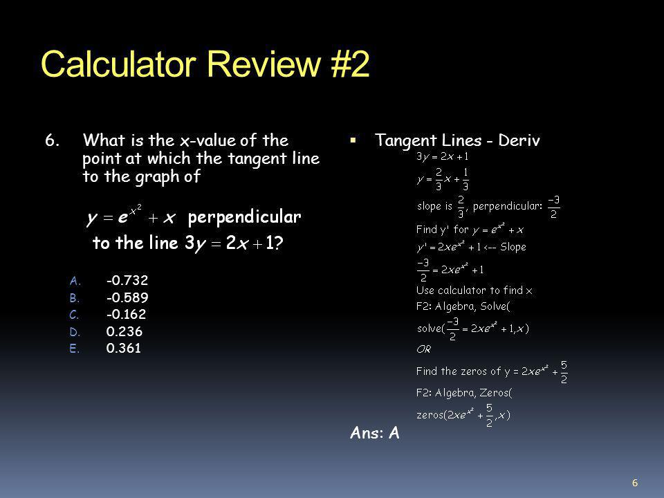 Calculator Review #2 6. What is the x-value of the point at which the tangent line to the graph of.