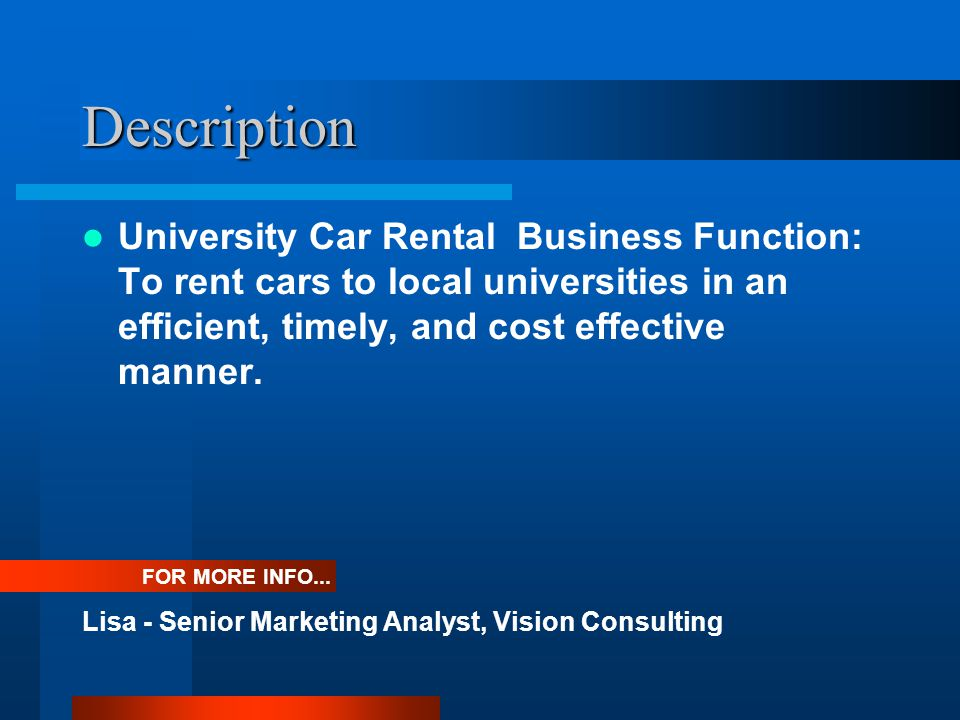 Description University Car Rental Business Function: To rent cars to local universities in an efficient, timely, and cost effective manner.