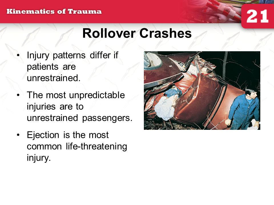 Rollover Crashes Injury patterns differ if patients are unrestrained.