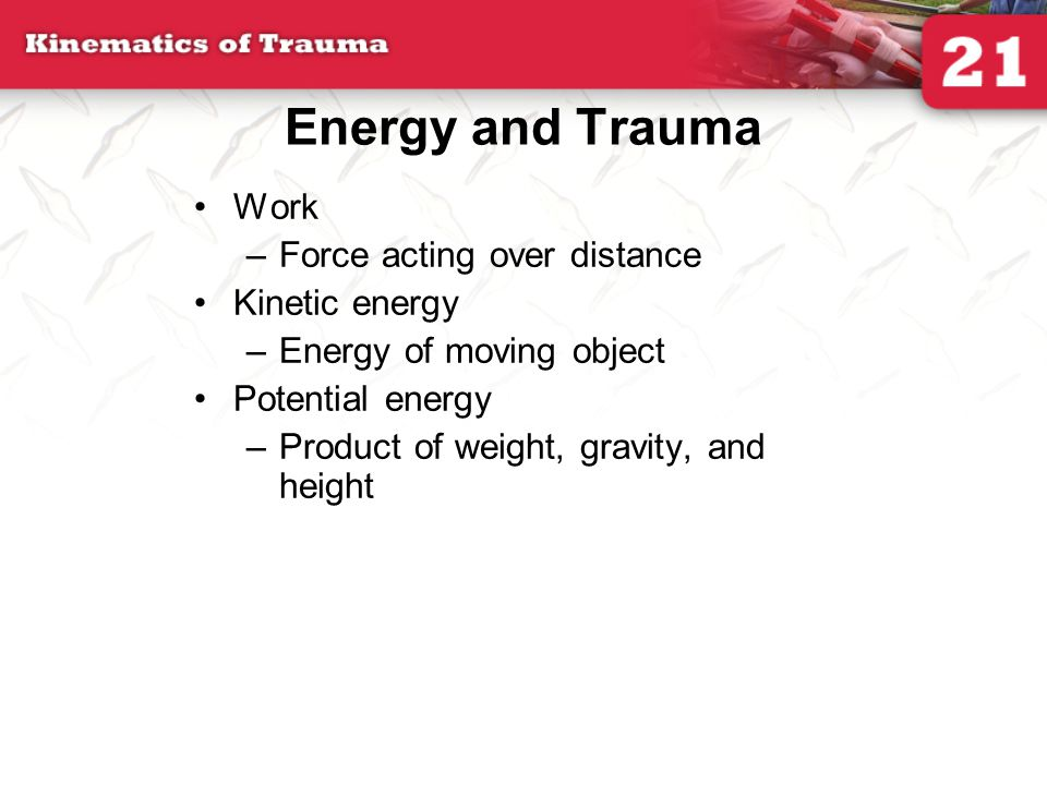 Energy and Trauma Work Force acting over distance Kinetic energy