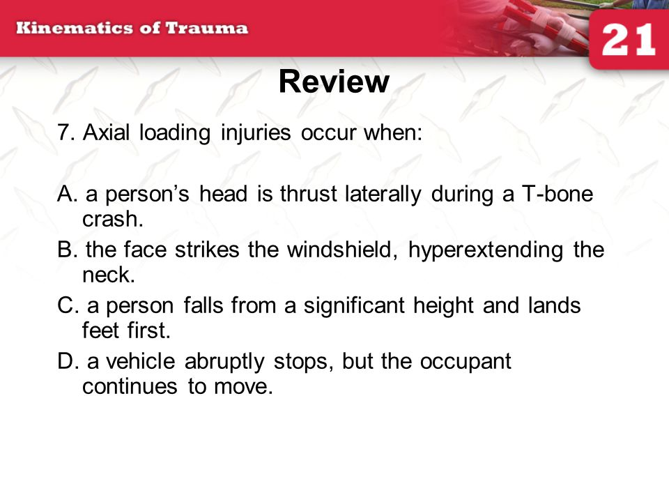 Review 7. Axial loading injuries occur when: