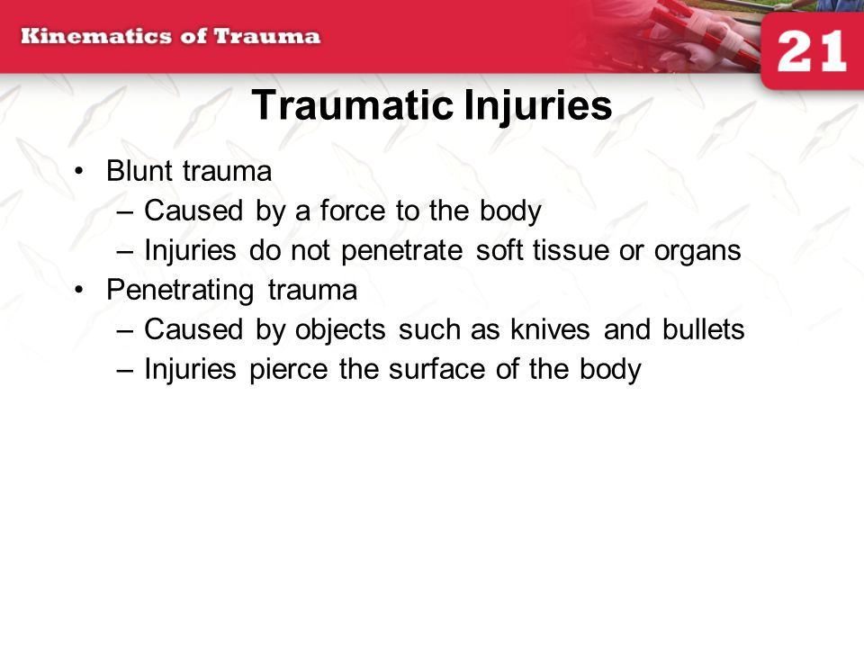 Traumatic Injuries Blunt trauma Caused by a force to the body