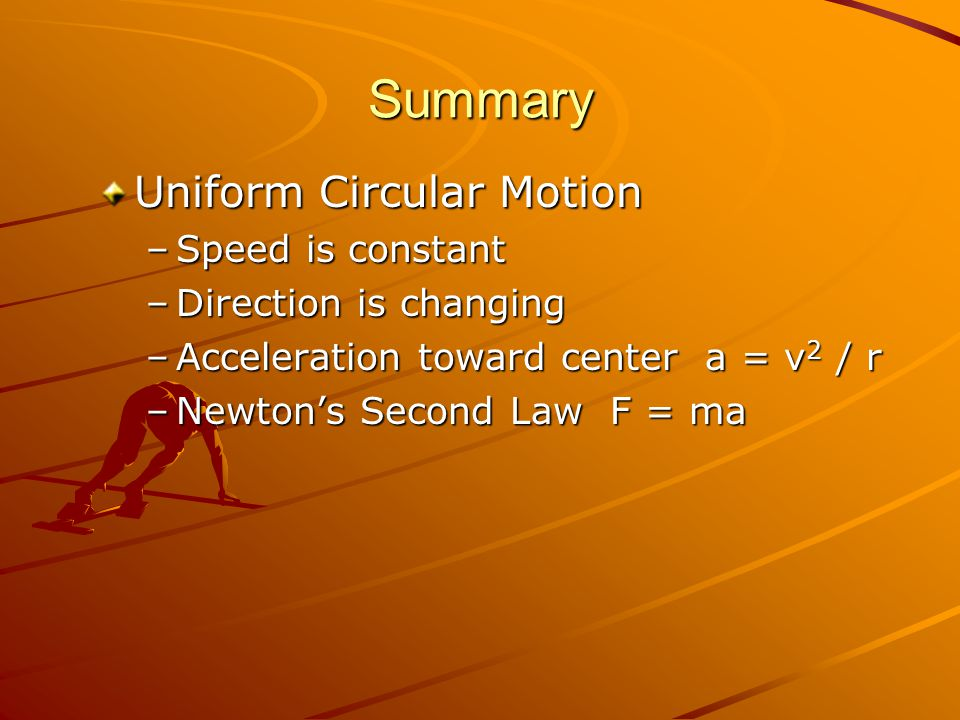 Summary Uniform Circular Motion Speed is constant