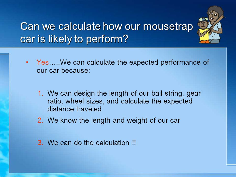 Can we calculate how our mousetrap car is likely to perform