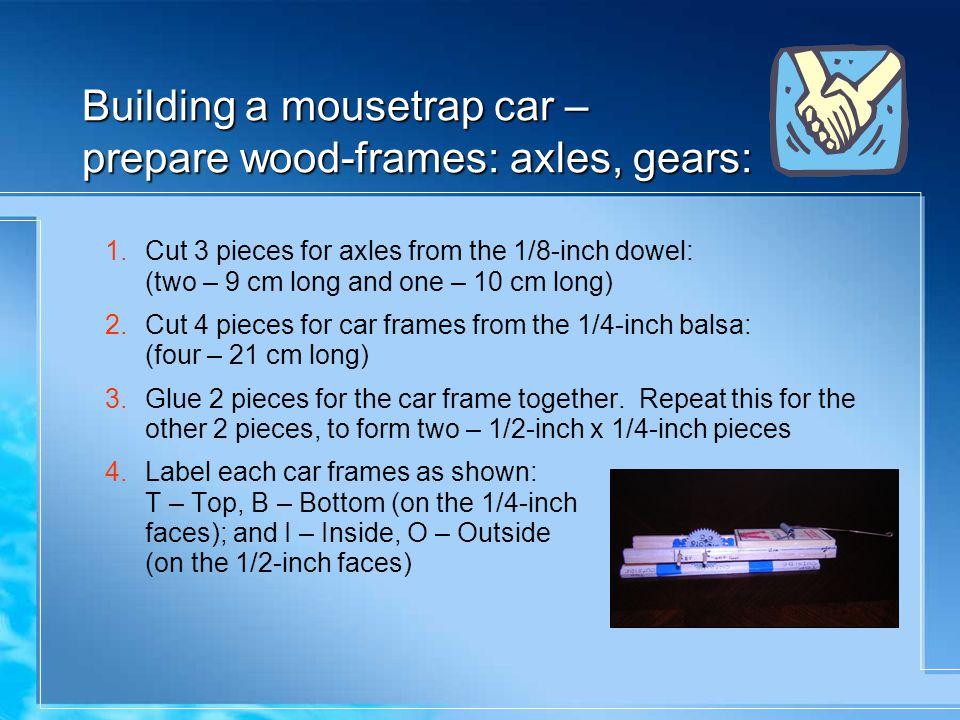 Building a mousetrap car – prepare wood-frames: axles, gears: