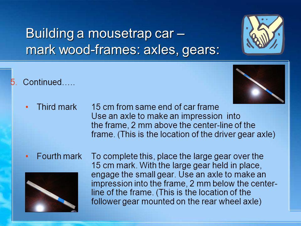 Building a mousetrap car – mark wood-frames: axles, gears: