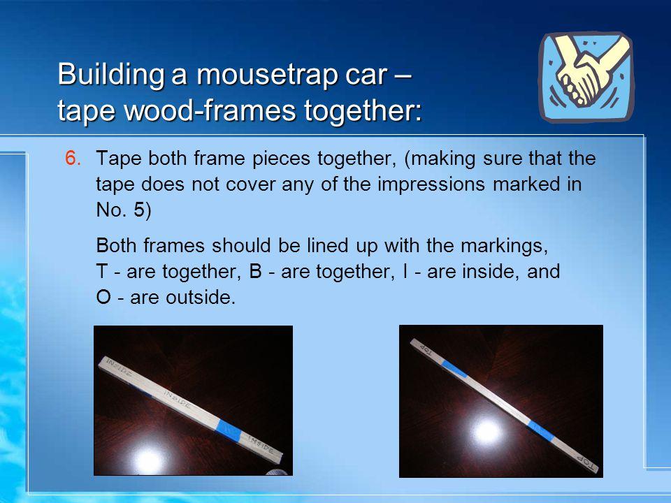 Building a mousetrap car – tape wood-frames together: