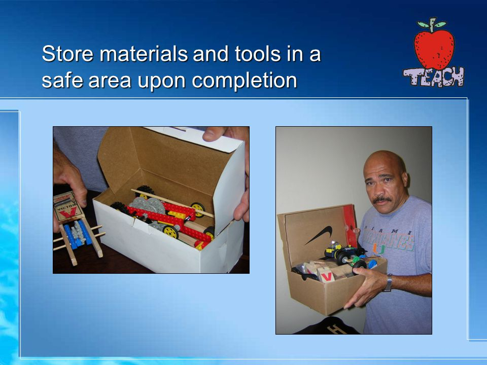 Store materials and tools in a safe area upon completion